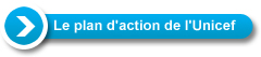 Le Plan d'action de l'Unicef